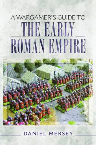 A Wargamer's Guide to the Early Roman Empire por Daniel Mersey