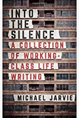 INTO THE SILENCE: A Collection of Working-Class Life Writing Paperback