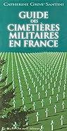 Guide des cimetières militaires en France par Grive-Santini