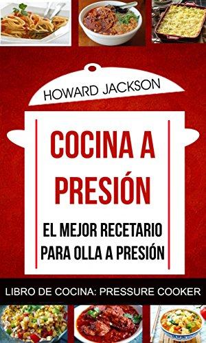 Cocina a presión: El mejor recetario para olla a presión (Libro de Cocina: Pressure Cooker) por Howard Jackson