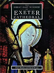 The Great East Window Of Exeter Cathedral: A Glazing History (South-West Studies)