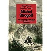 Michel Strogoff: Pièce à grand spectacle en cinq actes et seize tableaux