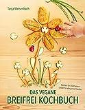Das vegane Breifrei Kochbuch: Kochen für die Kleinen - Lecker für die ganze Familie