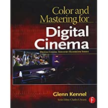 Color and Mastering for Digital Cinema. A Digital Cinema Industry Handbook (Digital Cinema Industry Handbook Series)
