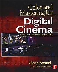 Color and Mastering for Digital Cinema. A Digital Cinema Industry Handbook