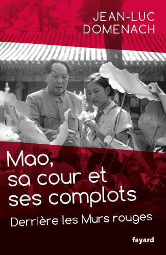 Mao, sa cour et ses complots par Jean-Luc Domenach