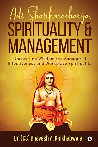Adi Shankaracharya, Spirituality and Management: Uncovering Wisdom for Managerial Effectiveness and Workplace Spirituality