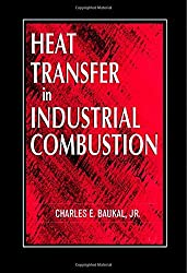 Heat Transfer in Industrial Combustion by Charles E. Baukal Jr. (2000-05-26)