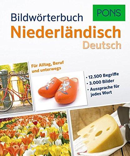 PONS Bildwörterbuch Niederländisch: 12.500 Begriffe und Redewendungen in 3.000 topaktuellen Bildern für Alltag, Beruf und unterwegs.