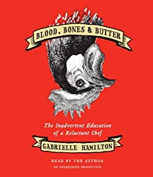 Blood, Bones & Butter: The Inadvertent Education of a Reluctant Chef by Gabrielle Hamilton (2011-03-01)