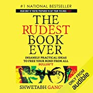 The Rudest Book Ever: Insanely Practical Ideas to Free Your Mind from All Bulls--t