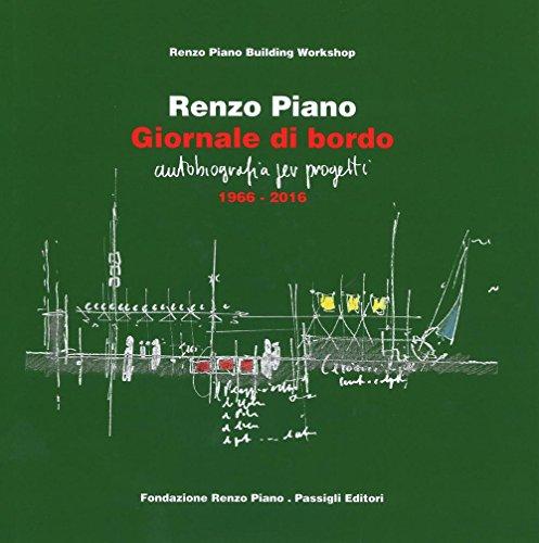 Giornale di bordo. Autobiografia per progetti (1966-2016). Ediz. a colori di Renzo Piano