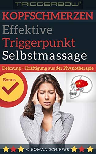Kopfschmerzen Medizin (Kopfschmerzen: Effektive Triggerpunkt Selbstmassage - Bonus: Dehnung und Kräftigung aus der Physiotherapie)