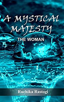 A Mystical Majesty The Woman by [Rastogi, Ruchika]