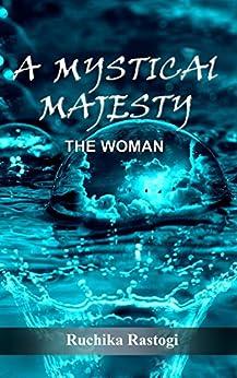 A Mystical Majesty The Woman by [Rastogi, Ruchika]