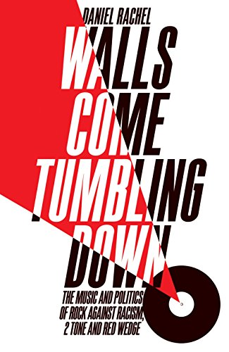 walls-come-tumbling-down-the-music-and-politics-of-rock-against-racism-2-tone-and-red-wedge