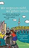 Wir vergessen nicht, wir gehen tanzen - Israelische und deutsche Autoren schreiben über das andere Land