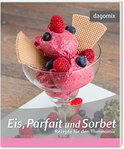 Eis, Parfait und Sorbet Rezepte für den Thermomix Eis-parfait