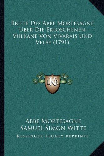Briefe Des ABBE Mortesagne Uber Die Erloschenen Vulkane Von Vivarais Und Velay (1791)