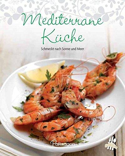 Leicht gemacht - 100 Rezepte - Mediterrane Küche: Schmeckt nach Sonne und Meer*
