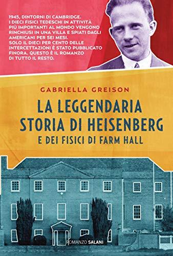 La leggendaria storia di Heisenberg e dei fisici di Farm Hall di [Greison, Gabriella]
