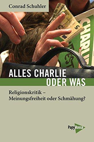 Alles Charlie oder was: Religionskritik - Meinungsfreiheit oder Schmähung? (Neue Kleine Bibliothek)