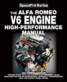 Alfa Romeo V6 Engine High-performance Manual: Covers GTV6, 75 & 164 2.5 & 3 Liter Engines – Also Includes advice on Suspension, Brakes & Transmission (not ... drive) (SpeedPro series) (English Edition)