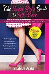 The Smart Girl's Guide to Self-Care by Shahida Arabi (2014-04-09)