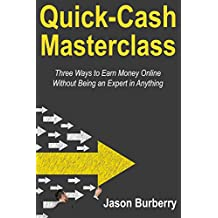 Quick Cash Masterclass: Three Ways to Earn Money Online Without Being an Expert in Anything (English Edition)