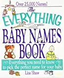 The Everything Baby Names Book: Everything You Need to Know to Pick the Perfect Name for your Baby by Lisa Shaw (1997-01-02)