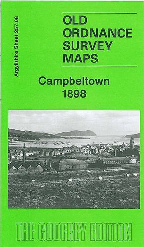 Campbeltown 1898: Argyllshire Sheet 257.08 (Old Ordnance Survey Maps of Argyllshire)