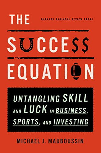 The Success Equation: Untangling Skill and Luck in Business, Sports, and Investing por Michael J. Mauboussin