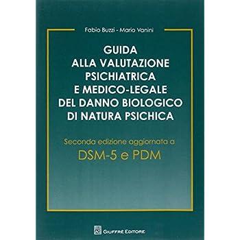 Guida Alla Valutazione Psichiatrica E Medico-Legale Del Danno Biologico Di Natura Psichica