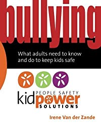 Bullying - What Adults Need to Know and Do to Keep Kids Safe (People Safety Kidpower Solutions) by Irene Van der Zande (2011-05-17)