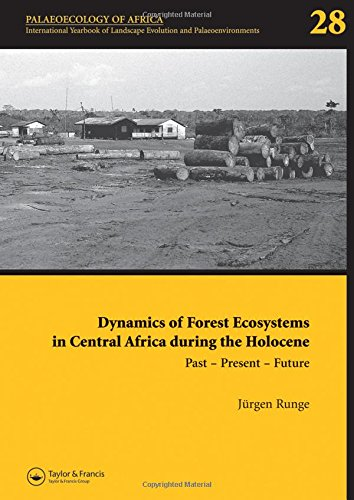 Dynamics of Forest Ecosystems in Central Africa During the Holocene: Past – Present – Future: Palaeoecology of Africa, An International Yearbook of ... Evolution and Palaeoenvironments, Volume 28