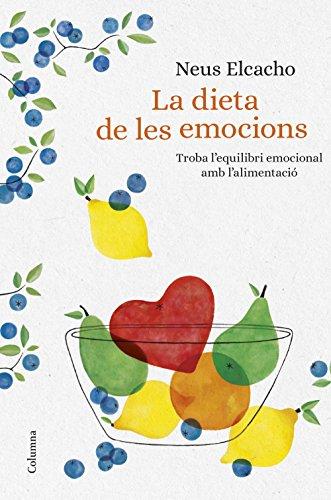 La dieta de les emocions: Troba l'equilibri emocional amb l'alimentació (NO FICCIÓ COLUMNA)