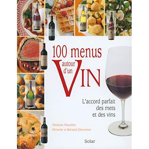 100 menus autour d'un vin : L'Accord parfait des mets et des vins