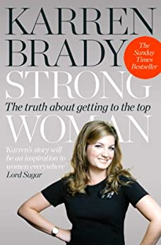 Strong Woman: The Truth About Getting to the Top by [Brady, Karren]