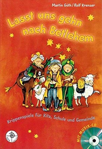 Lasst uns gehn nach Betlehem: Krippenspiele für Kita, Schule und Gemeinde. Mit Musik-CD.