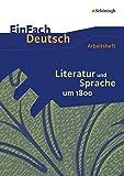 EinFach Deutsch - Unterrichtsmodelle und Arbeitshefte: Literatur und Sprache um 1800: Arbeitsheft