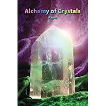 Alchemy of Crystals: How to facilitate altered states, connection with Source, profound self healing and journey into bliss