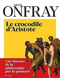 Le crocodile d'Aristote par Michel Onfray
