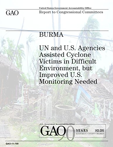 Burma: UN and U.S. Agencies Assisted Cyclone Victims in Difficult Environment, but Improved U.S. Monitoring Needed