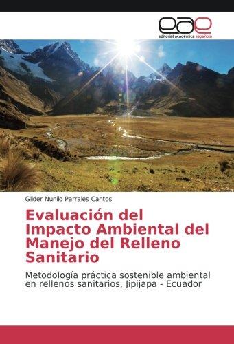 Evaluación del Impacto Ambiental del Manejo del Relleno Sanitario: Metodología práctica sostenible ambiental en rellenos sanitarios, Jipijapa - Ecuador por Glider Nunilo Parrales Cantos