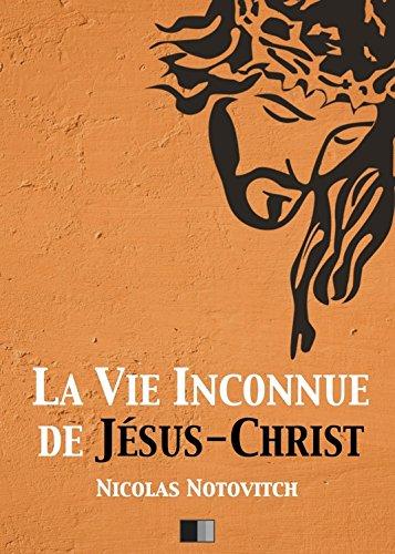 La vie inconnue de Jésus-Christ par Nicolas Notovitch