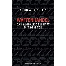 Waffenhandel: Das globale Geschäft mit dem Tod