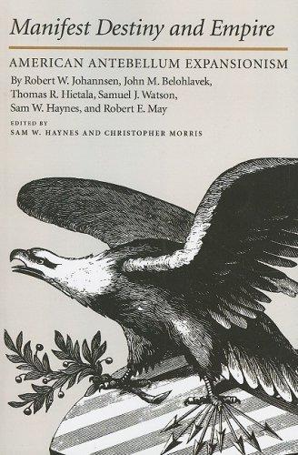 Manifest Destiny and Empire: American Antebellum Expansionism (Walter Prescott Webb Memorial Lectures)