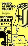 Dritto al Punto, Chase!: 6 storie di stra–ordinaria criminalità (Collana Storie Brevi di Giallo e Suspense Vol. 1)