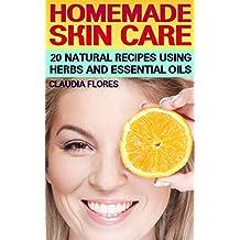Homemade Skin Care: 20 Natural Recipes Using Herbs and Essential Oils: (Natural Skin Care, Natural Beauty Book) (English Edition)