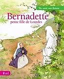 Bernadette, petite fille de Lourdes (Un saint, une histoire) (French Edition)